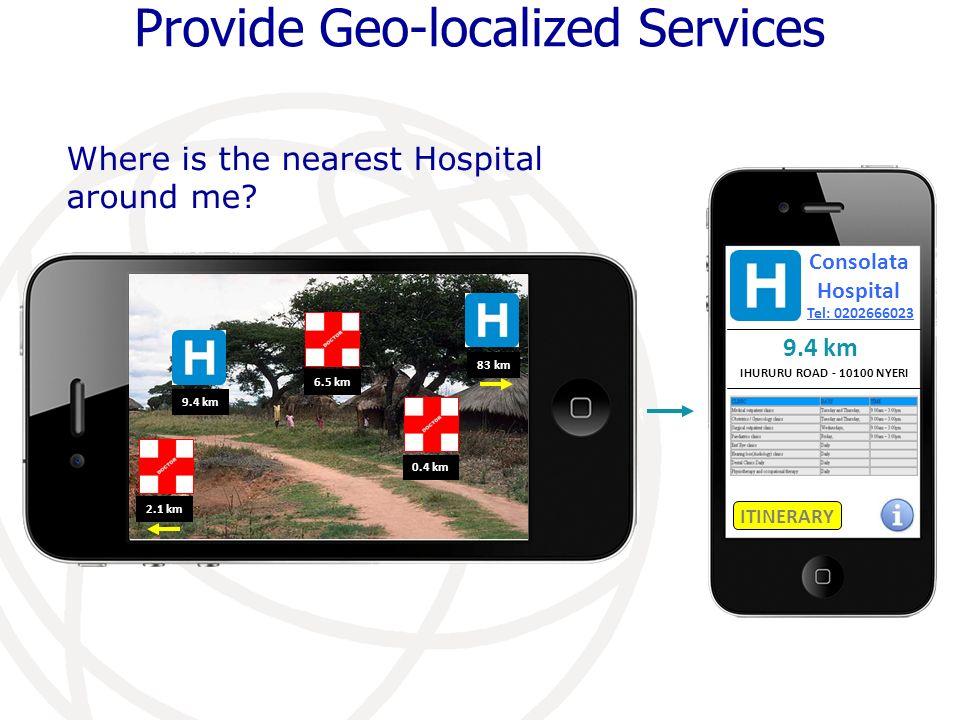 9.4 km 83 km 0.4 km 2.1 km 6.5 km Consolata Hospital IHURURU ROAD - 10100 NYERI 9.4 km Tel: 0202666023 ITINERARY Provide Geo-localized Services Where is the nearest Hospital around me