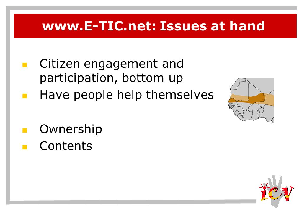www.E-TIC.net: Issues at hand Citizen engagement and participation, bottom up Have people help themselves Ownership Contents