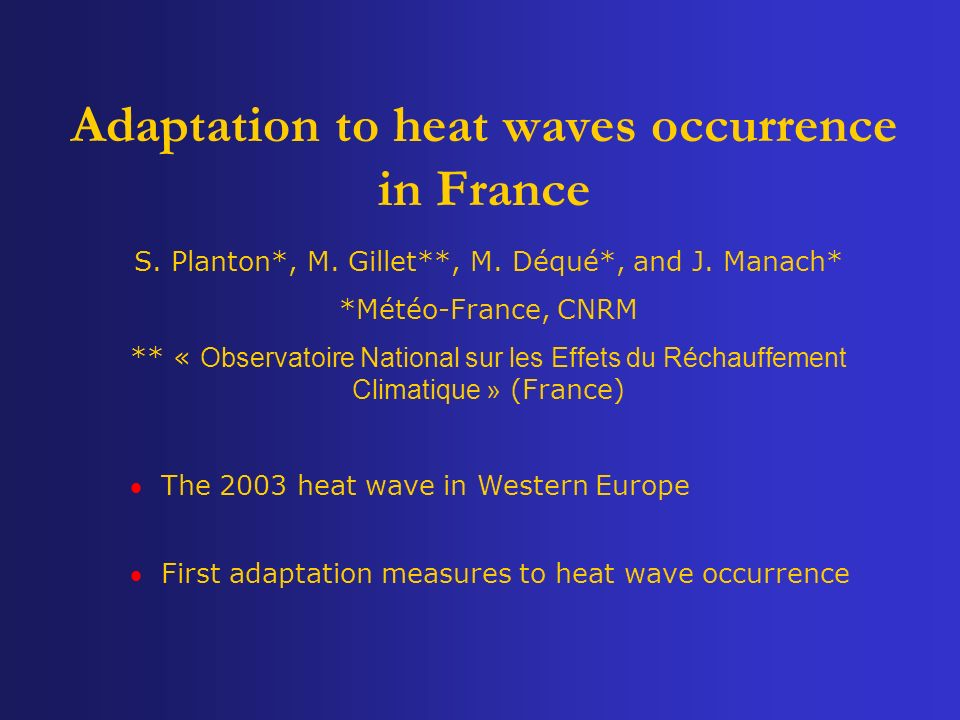 Adaptation to heat waves occurrence in France S. Planton*, M.