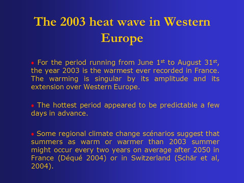 For the period running from June 1 st to August 31 st, the year 2003 is the warmest ever recorded in France.