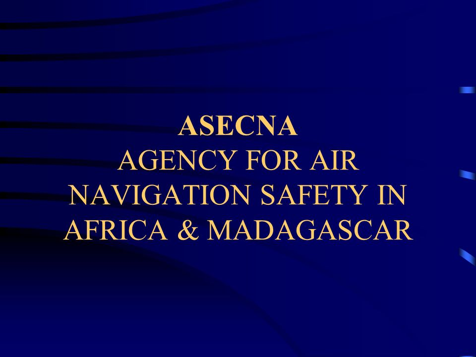 AGENCY FOR AIR NAVIGATION SAFETY IN AFRICA & MADAGASCAR (ASECNA) BENIN BURKINA-FASO CAMEROON CENTRAL AFR REP CHAD CONGO BRAZZA COTE D IVOIRE EQUAT.