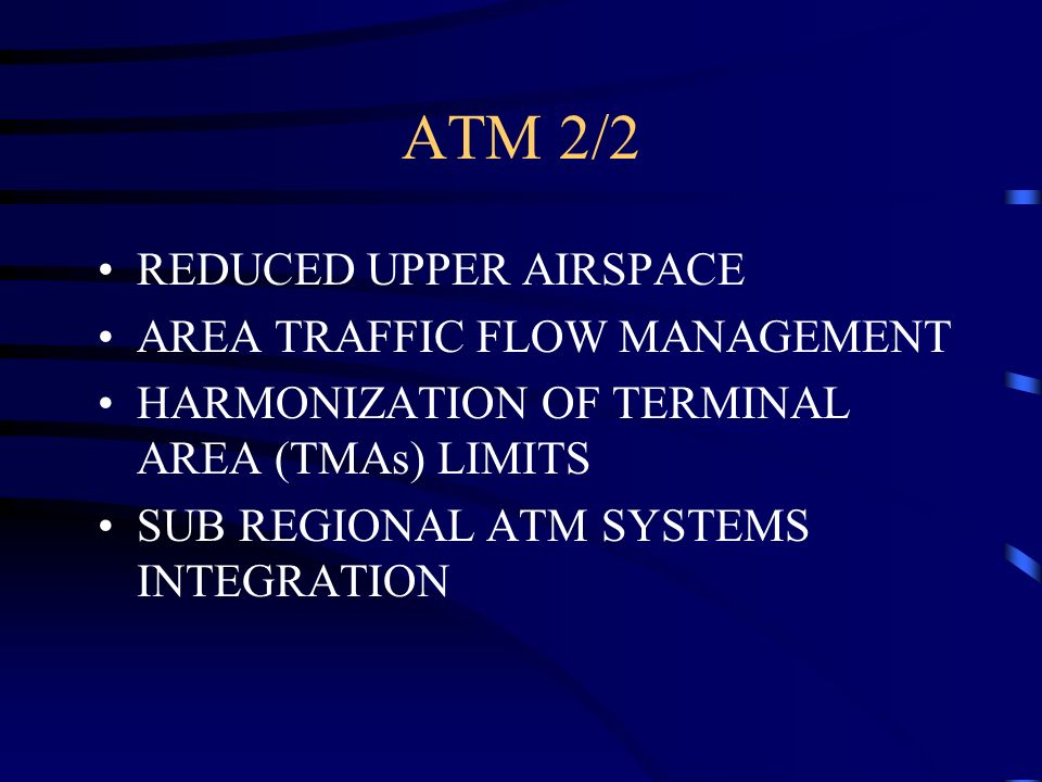 ATM 2/2 REDUCED UPPER AIRSPACE AREA TRAFFIC FLOW MANAGEMENT HARMONIZATION OF TERMINAL AREA (TMAs) LIMITS SUB REGIONAL ATM SYSTEMS INTEGRATION