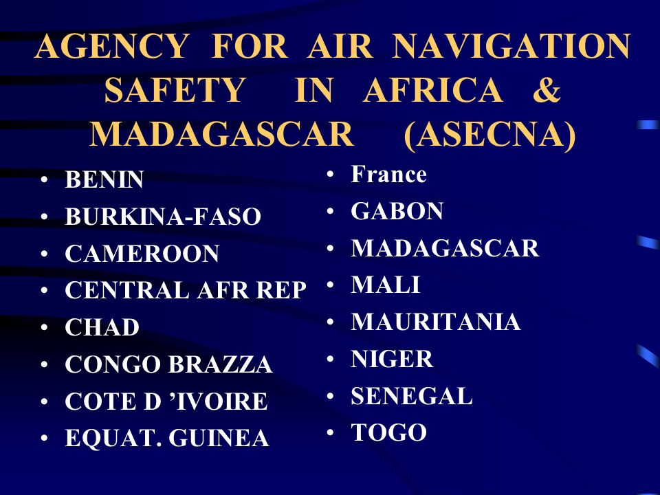AGENCY FOR AIR NAVIGATION SAFETY IN AFRICA & MADAGASCAR (ASECNA) BENIN BURKINA-FASO CAMEROON CENTRAL AFR REP CHAD CONGO BRAZZA COTE D IVOIRE EQUAT. GU