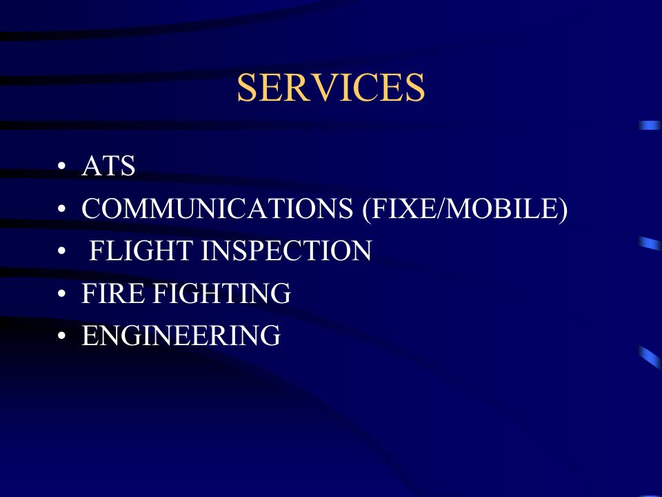 SERVICES ATS COMMUNICATIONS (FIXE/MOBILE) FLIGHT INSPECTION FIRE FIGHTING ENGINEERING