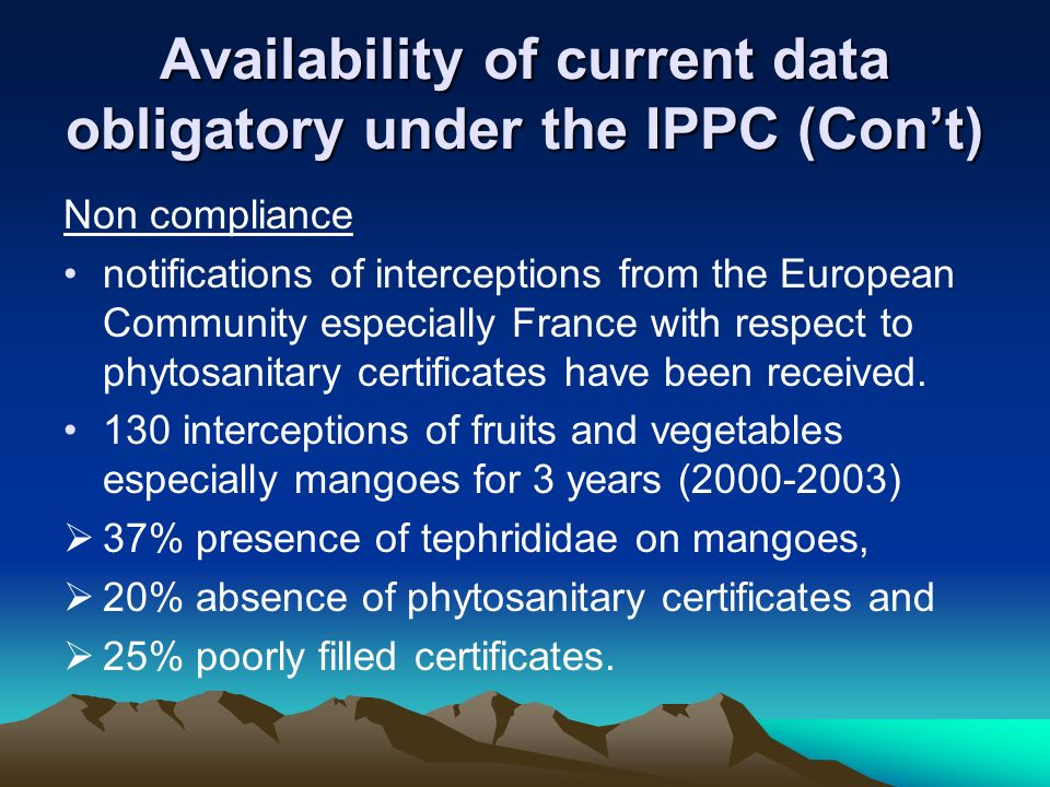 Availability of current data obligatory under the IPPC (Cont) Non compliance notifications of interceptions from the European Community especially Fra