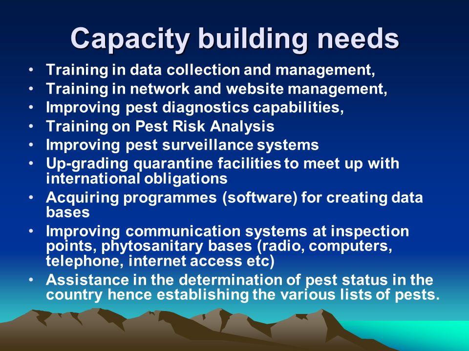 Capacity building needs Training in data collection and management, Training in network and website management, Improving pest diagnostics capabilitie