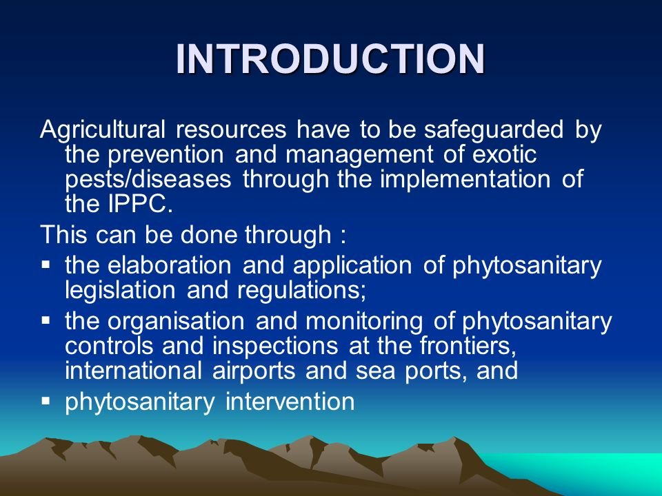 INTRODUCTION Agricultural resources have to be safeguarded by the prevention and management of exotic pests/diseases through the implementation of the