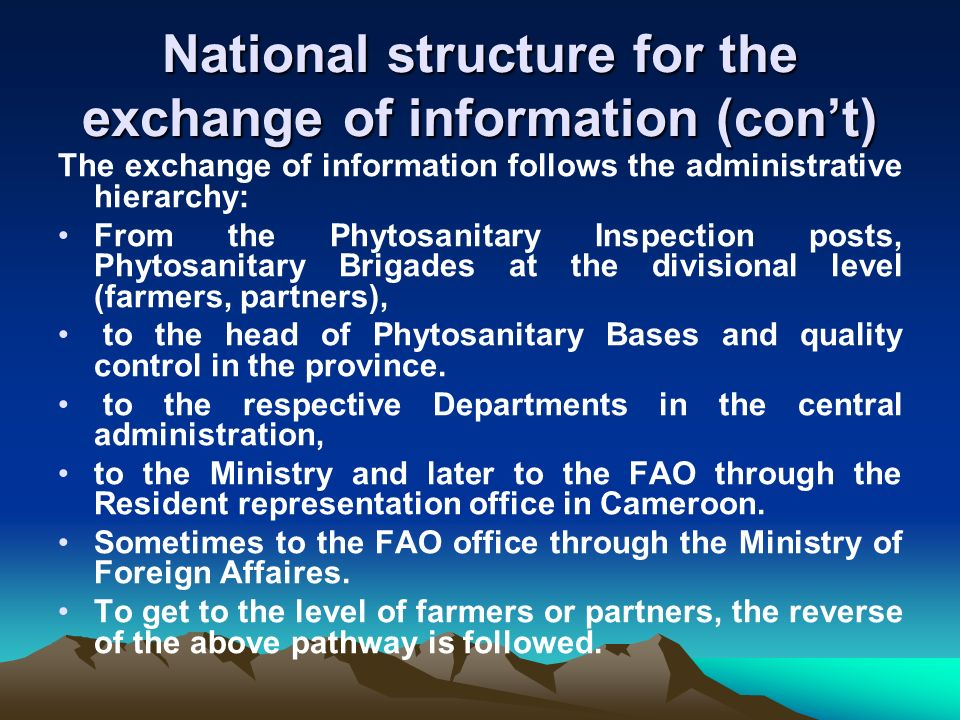 National structure for the exchange of information (cont) The exchange of information follows the administrative hierarchy: From the Phytosanitary Ins