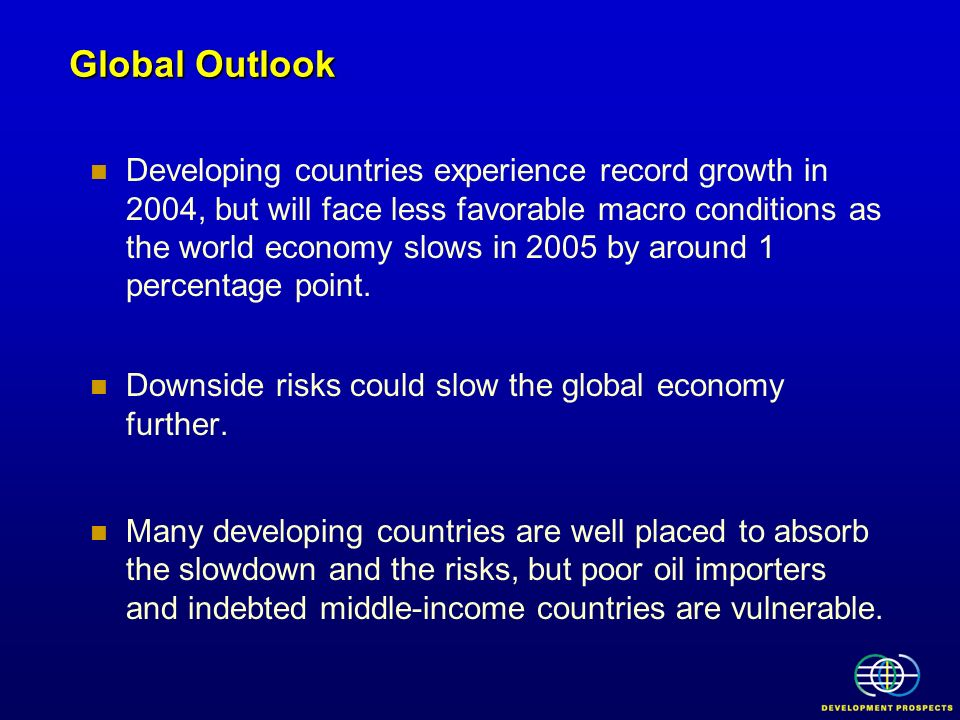 Developing countries experience record growth in 2004, but will face less favorable macro conditions as the world economy slows in 2005 by around 1 pe