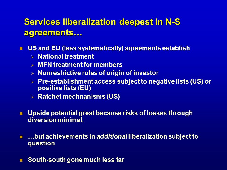 Services liberalization deepest in N-S agreements… US and EU (less systematically) agreements establish National treatment MFN treatment for members N