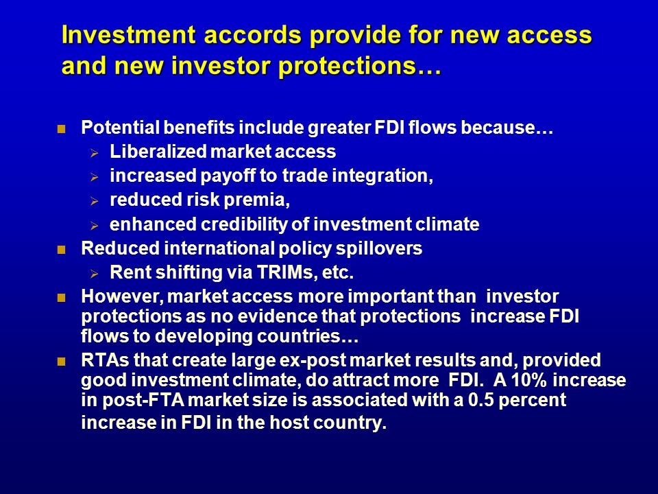 Investment accords provide for new access and new investor protections… Potential benefits include greater FDI flows because… Liberalized market acces
