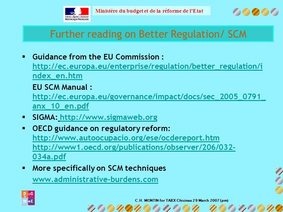 C.H. MONTIN for TAIEX Chisinau 29 March 2007 (pm) Ministère du budget et de la réforme de lEtat Further reading on Better Regulation/ SCM Guidance fro
