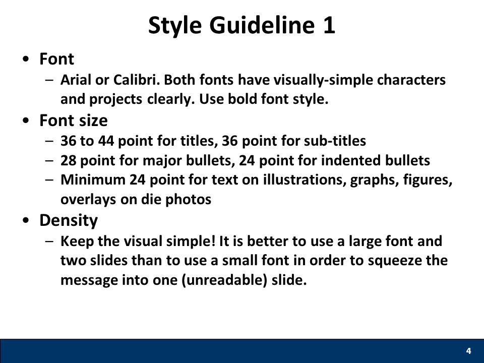 Style Guideline 1 Font –Arial or Calibri. Both fonts have visually-simple characters and projects clearly. Use bold font style. Font size –36 to 44 po