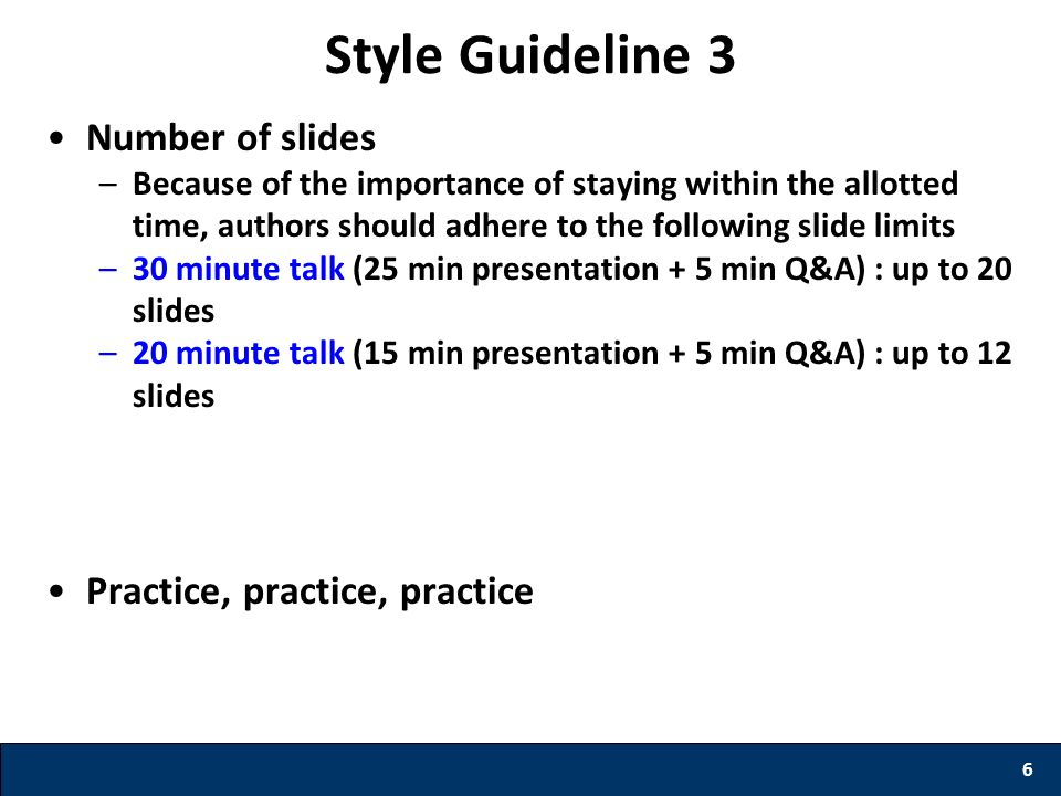 Number of slides –Because of the importance of staying within the allotted time, authors should adhere to the following slide limits –30 minute talk (