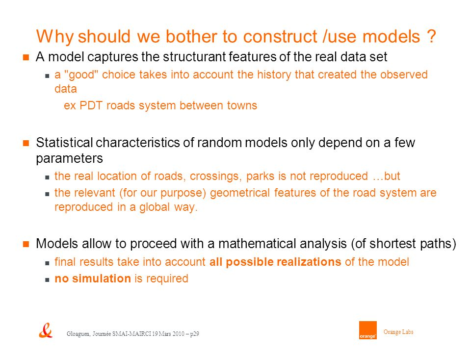 Orange Labs Gloaguen, Journée SMAI-MAIRCI 19 Mars 2010 – p29 Why should we bother to construct /use models .