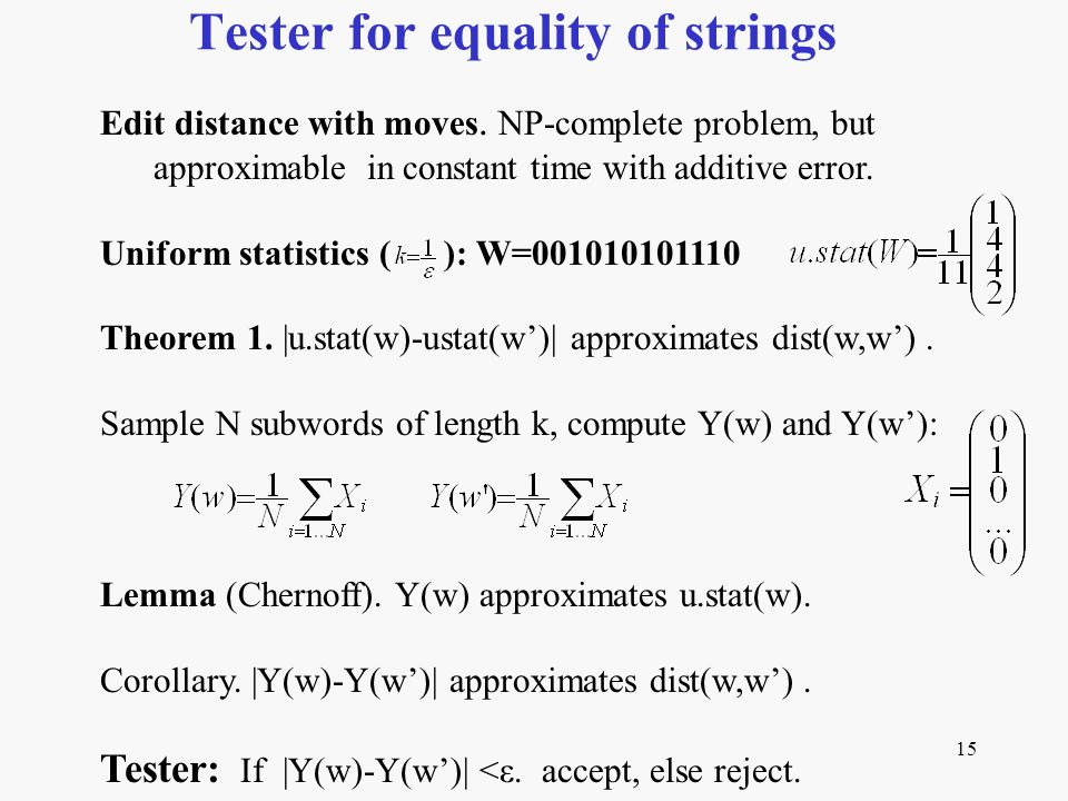 15 Tester for equality of strings Edit distance with moves. NP-complete problem, but approximable in constant time with additive error. Uniform statis