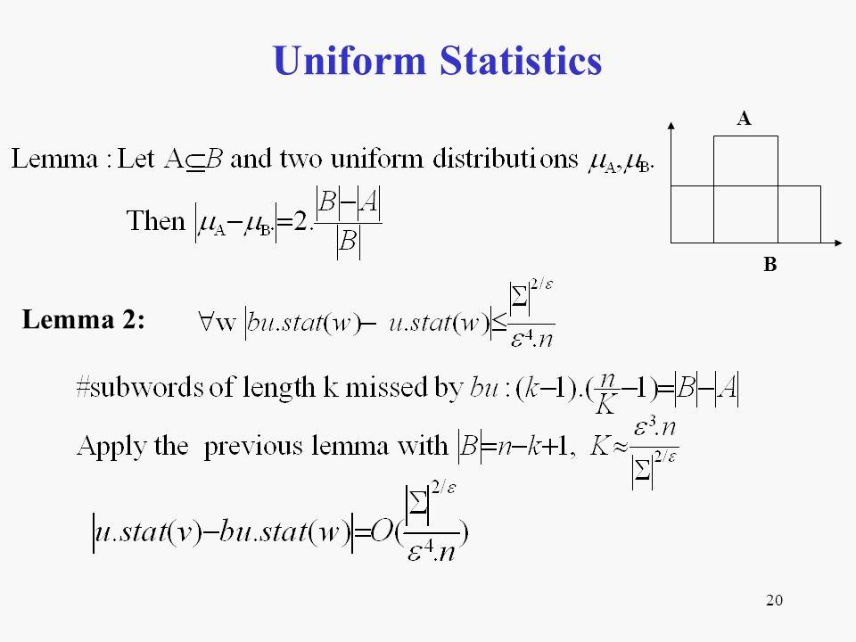 20 Uniform Statistics A B Lemma 2: