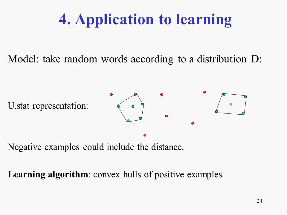 24 4. Application to learning Model: take random words according to a distribution D: U.stat representation: Negative examples could include the dista