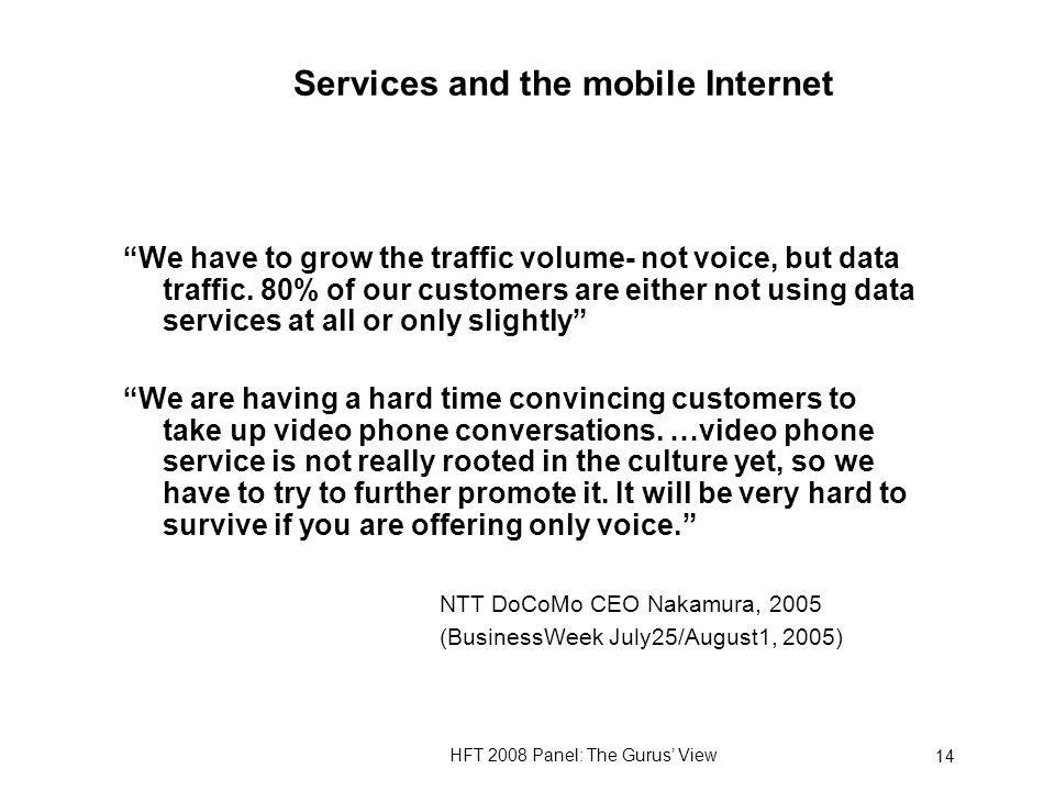 HFT 2008 Panel: The Gurus View 14 Services and the mobile Internet We have to grow the traffic volume- not voice, but data traffic.