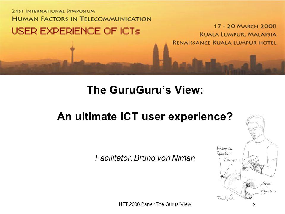 HFT 2008 Panel: The Gurus View 2 The GuruGurus View: An ultimate ICT user experience.