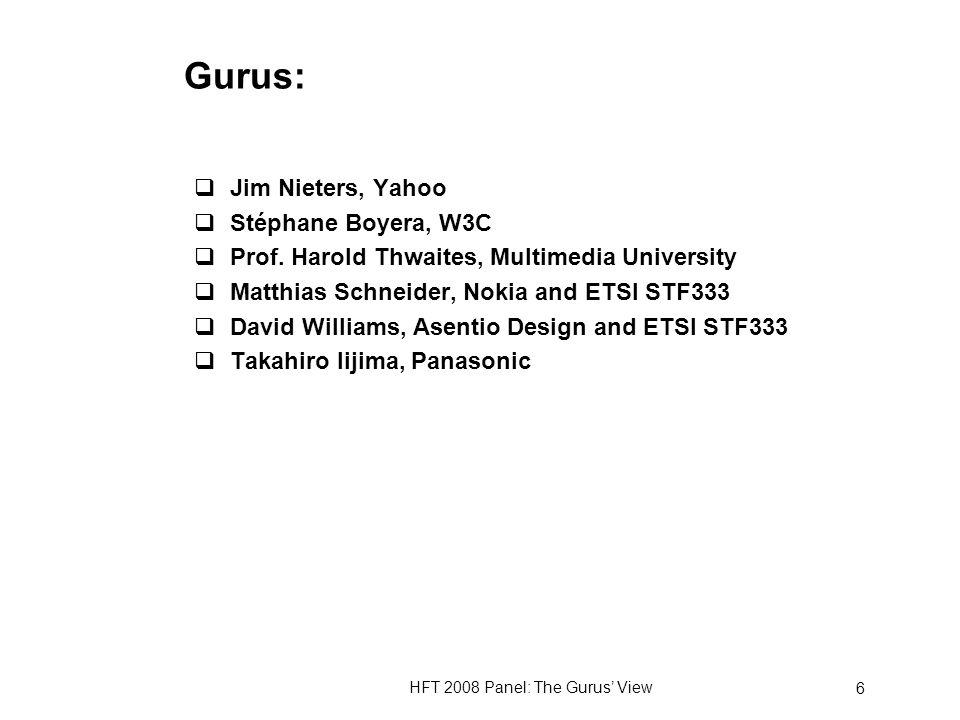 HFT 2008 Panel: The Gurus View 6 Gurus: Jim Nieters, Yahoo Stéphane Boyera, W3C Prof.