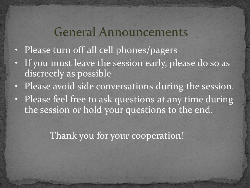 General Announcements Please turn off all cell phones/pagers If you must leave the session early, please do so as discreetly as possible Please avoid