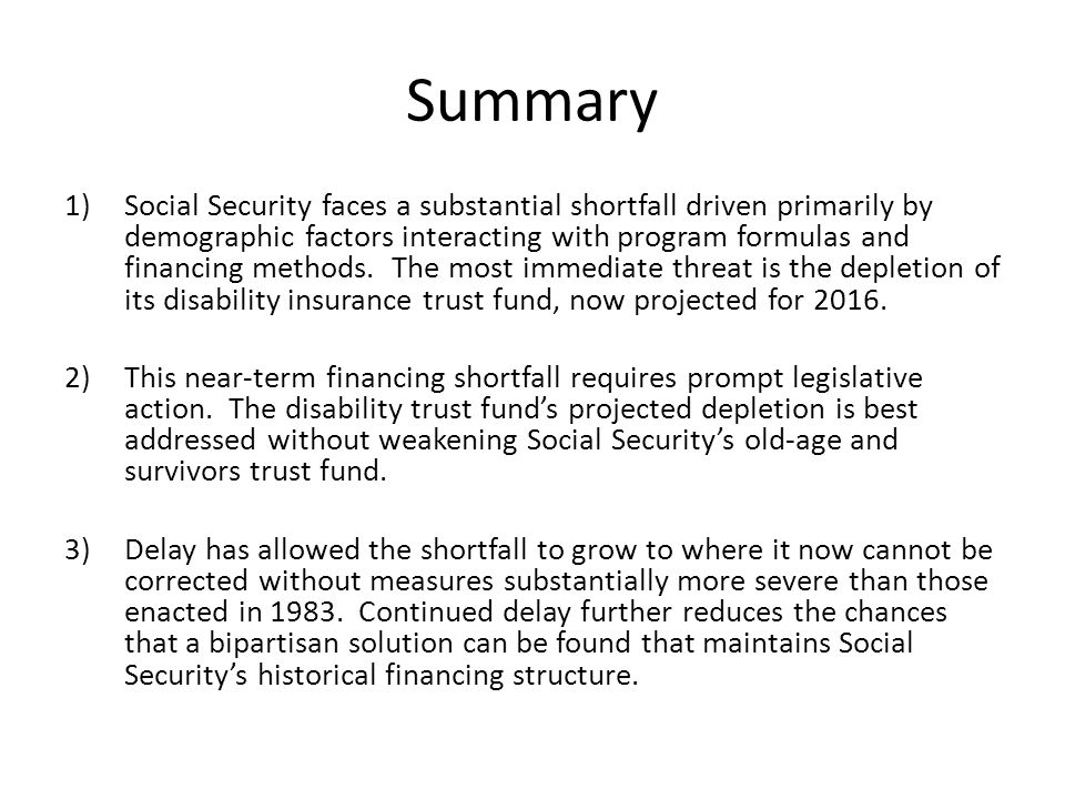 Summary 1)Social Security faces a substantial shortfall driven primarily by demographic factors interacting with program formulas and financing methods.