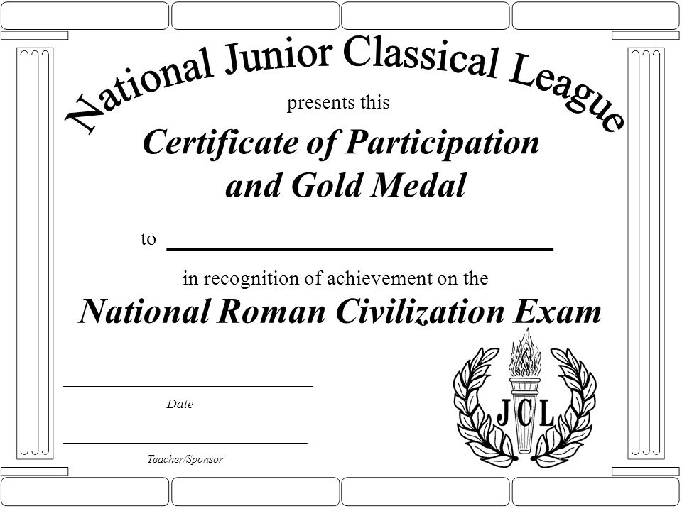 Certificate of Participation and Gold Medal to _________________ Date presents this Teacher/Sponsor in recognition of achievement on the National Roma