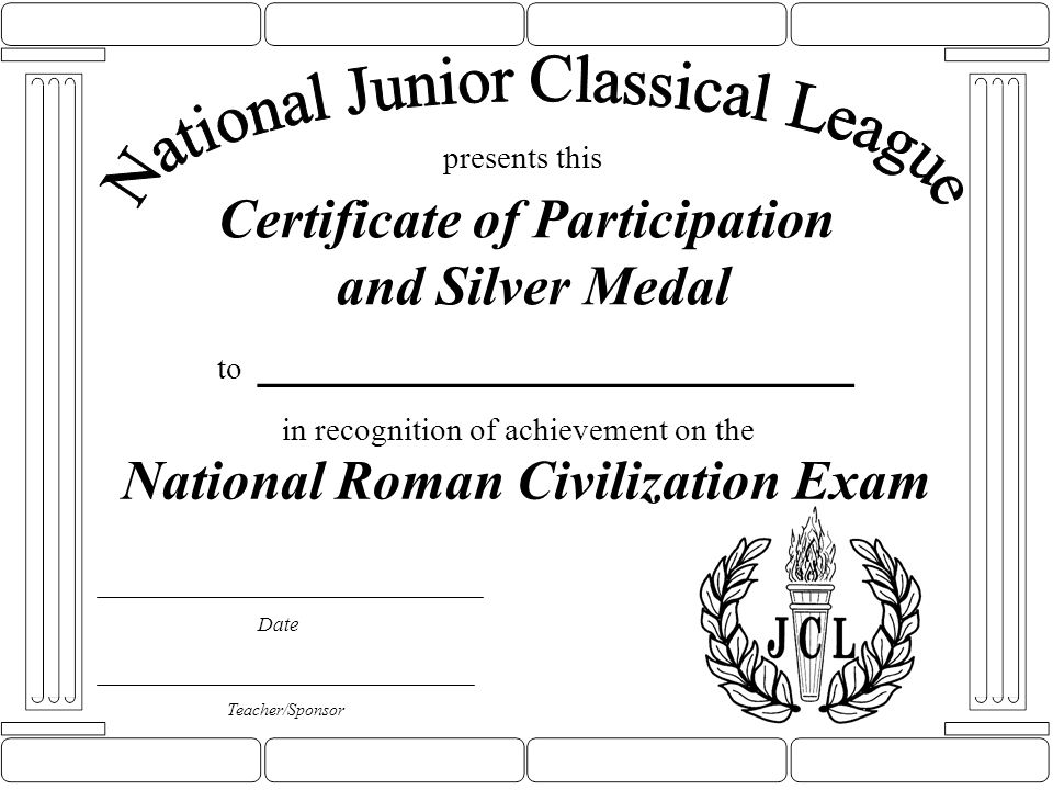 Certificate of Participation and Bronze Medal to _________________ Date presents this Teacher/Sponsor in recognition of achievement on the National Roman Civilization Exam