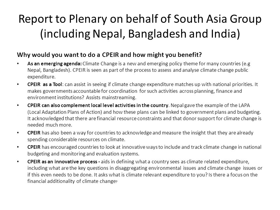 Report to Plenary on behalf of South Asia Group (including Nepal, Bangladesh and India) Why would you want to do a CPEIR and how might you benefit? As