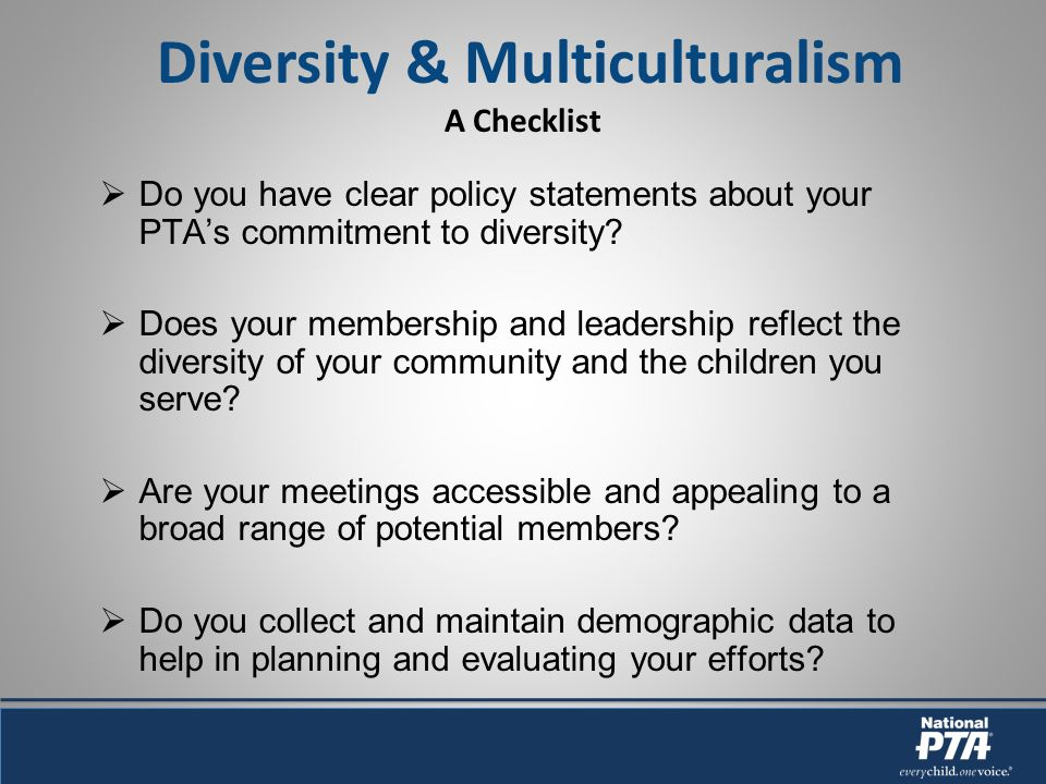 Diversity & Multiculturalism A Checklist Do you have clear policy statements about your PTAs commitment to diversity.