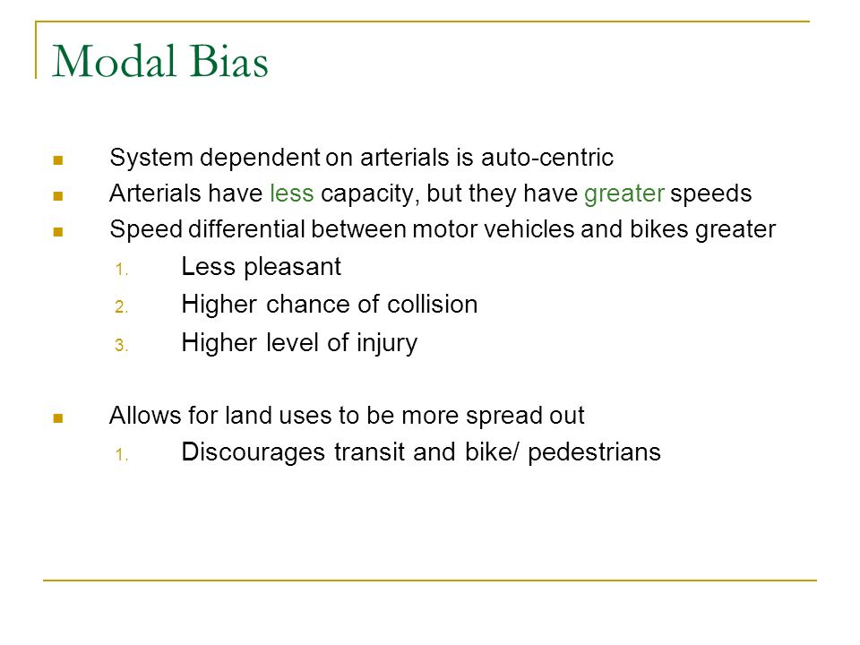Modal Bias System dependent on arterials is auto-centric Arterials have less capacity, but they have greater speeds Speed differential between motor vehicles and bikes greater 1.