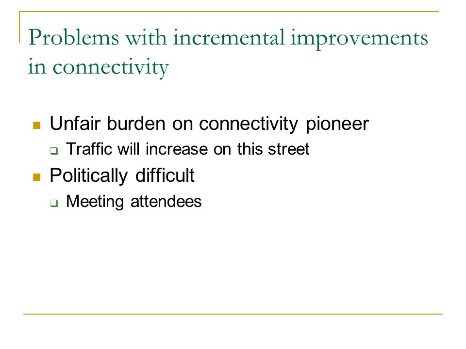 Problems with incremental improvements in connectivity Unfair burden on connectivity pioneer Traffic will increase on this street Politically difficult Meeting attendees