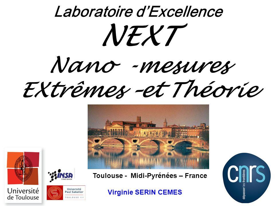 Laboratoire dExcellence NEXT Nano -mesures EXtrêmes –et Théorie Toulouse - Midi-Pyrénées – France Virginie SERIN CEMES