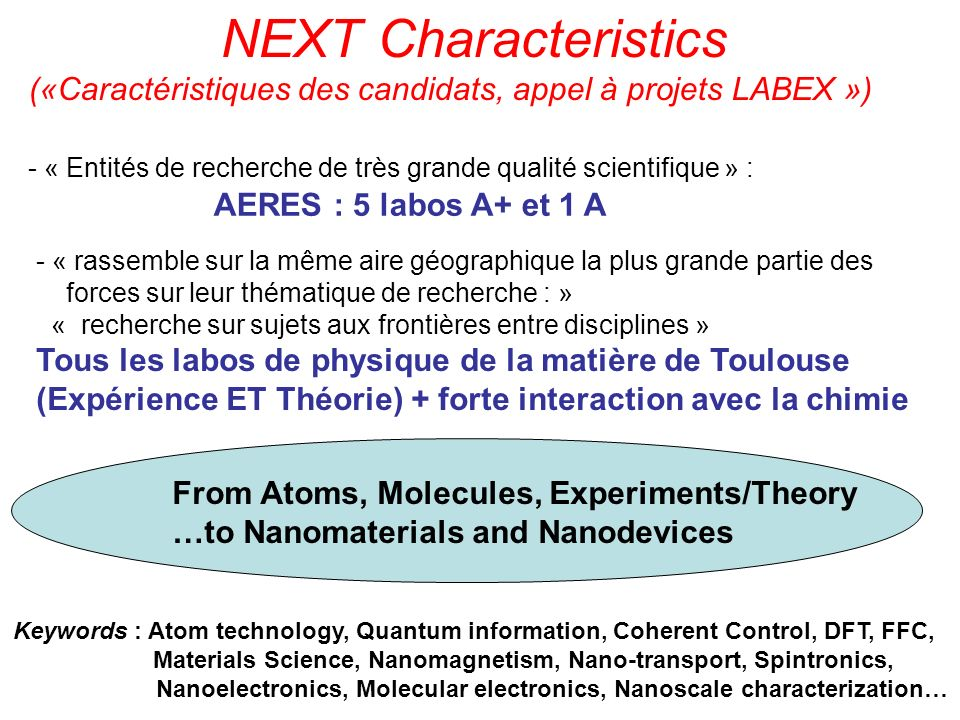 NEXT Characteristics («Caractéristiques des candidats, appel à projets LABEX ») From Atoms, Molecules, Experiments/Theory …to Nanomaterials and Nanode