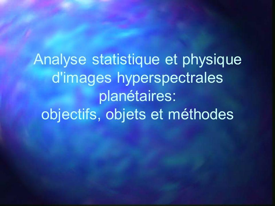 Analyse statistique et physique d images hyperspectrales planétaires: objectifs, objets et méthodes