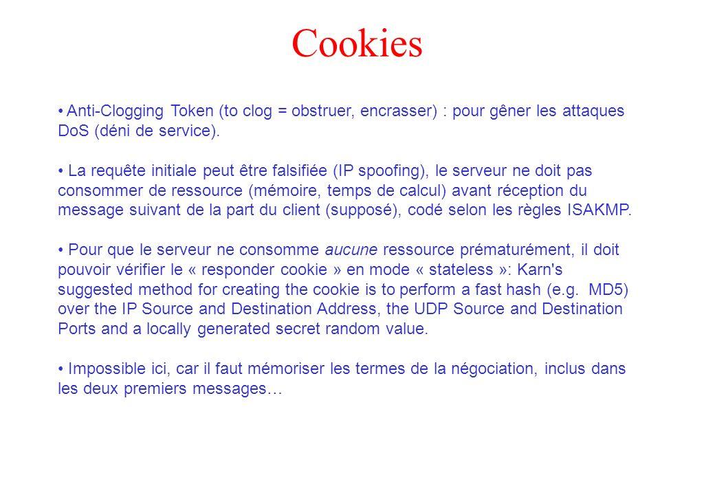 Cookies Anti-Clogging Token (to clog = obstruer, encrasser) : pour gêner les attaques DoS (déni de service). La requête initiale peut être falsifiée (