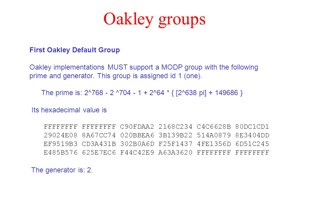 Oakley groups First Oakley Default Group Oakley implementations MUST support a MODP group with the following prime and generator. This group is assign