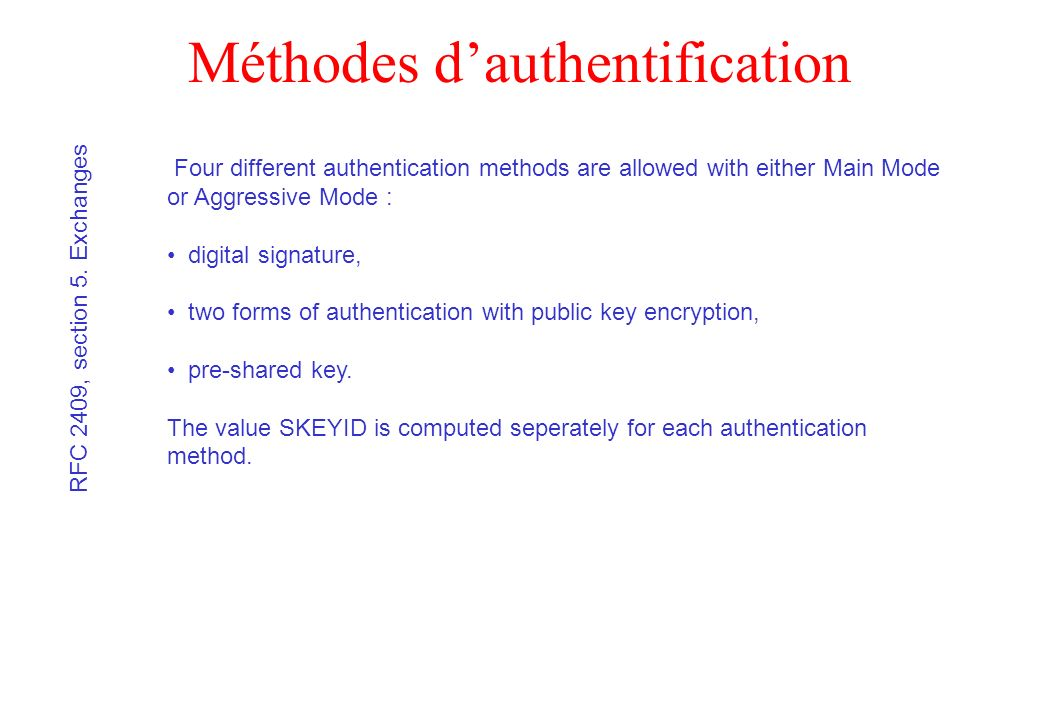 Méthodes dauthentification Four different authentication methods are allowed with either Main Mode or Aggressive Mode : digital signature, two forms o