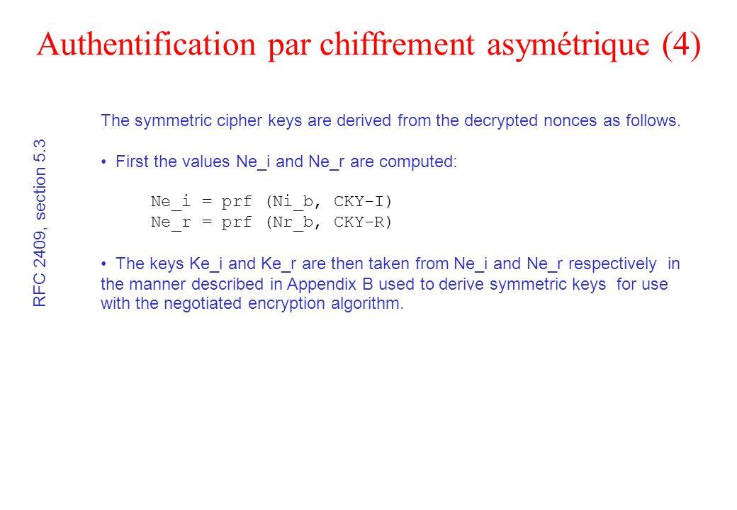 Authentification par chiffrement asymétrique (4) RFC 2409, section 5.3 The symmetric cipher keys are derived from the decrypted nonces as follows. Fir