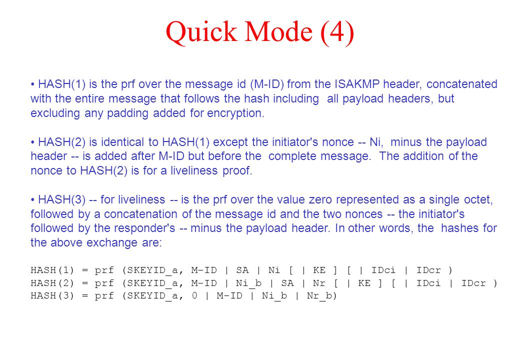 Quick Mode (4) HASH(1) is the prf over the message id (M-ID) from the ISAKMP header, concatenated with the entire message that follows the hash includ
