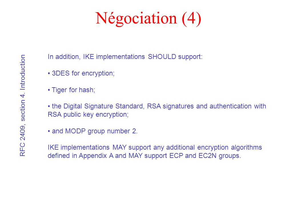 Négociation (4) In addition, IKE implementations SHOULD support: 3DES for encryption; Tiger for hash; the Digital Signature Standard, RSA signatures a