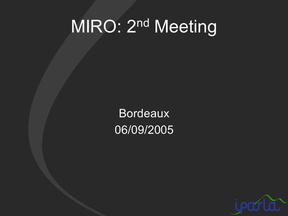 MIRO: 2 nd Meeting Bordeaux 06/09/2005