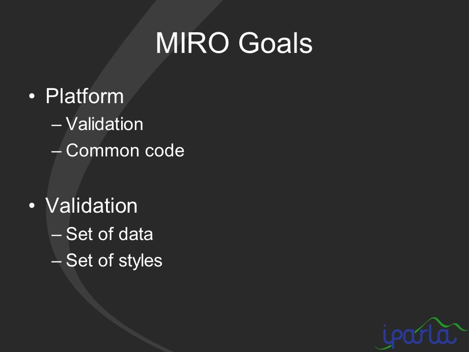 MIRO Goals Platform –Validation –Common code Validation –Set of data –Set of styles