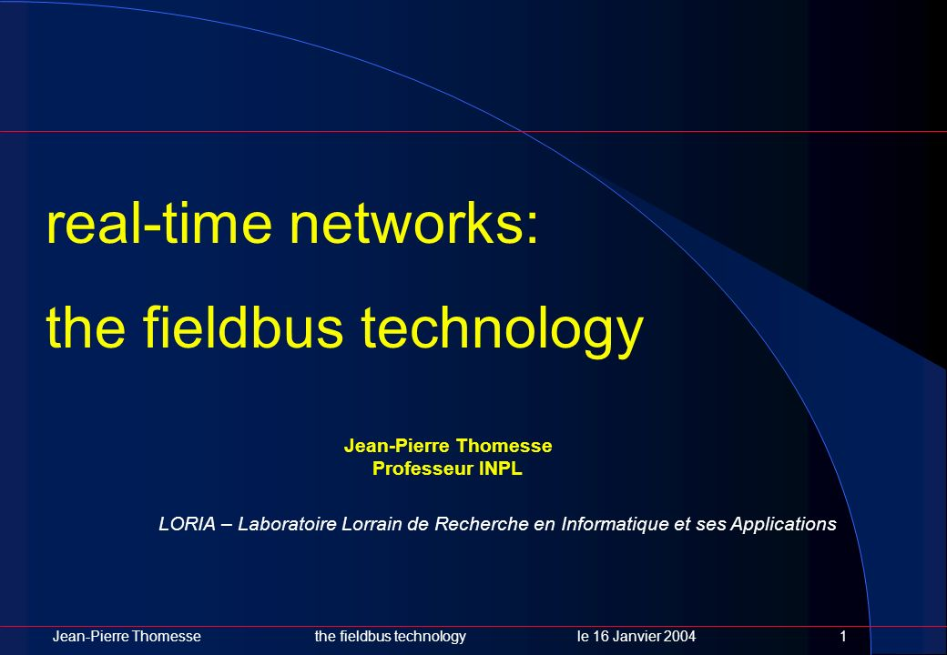 Jean-Pierre Thomessethe fieldbus technology le 16 Janvier 20042 Whos who Ethernet WorldFIP TTP Profibus-PA IEC 61158 SercosBacNET Seriplex Unitelway P-NET CSMA-DCR Batibus EiBUS Interbus DeviceNet SDS ControlNet CiA CANOpen Profibus-FMS FieldBus Foundation Profibus-DP DWF Modbus TTP-A TTP-C EN 50170 EN 50254 TCP-IP MMS SNMP M-PCCN TASE2 CASM FDDI ISO 8802.3 ISO 8802.4 ISO 8802.5 Sinec FIPIO FIPWay ControlFIP WDPF JBUS ASI PLAN Mini-MAPLON EHS CANUCA ICCP CSMA-CA CSMA-BA CSMA-CD Hart Digital Hart Bitbus MAP TOP F8000 ARINC Profisafe UIC 556 IEC 6375CIP M-Bus WITBUS Sycoway GENIUS VAN OPTOBUS EuridisJ1850 LocaFIP SwiftNet Bluetooth UWB WiF i IEEE 802.11 FireWire HSE ISIbus Switched Ethernet TOP LIN KSU P1118 MIL 1553B Sensoplex IEC 955 Proway IEEE 1394 IEC 61804 IEC 61784 IEC 61 499 EN 50 325 IEC 870-5 IEC 61 375-1 ISO 11519 IEC 62026 EN 50 295 FlexRay Anubis FTT-CAN TT-CAN