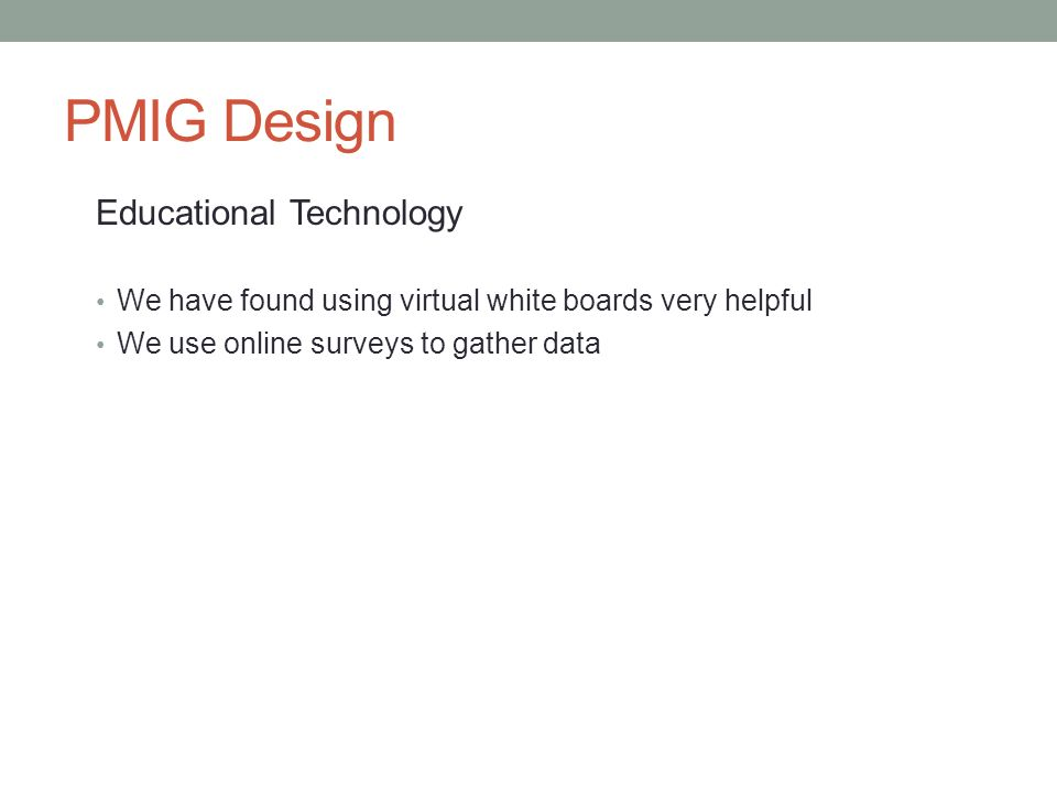 PMIG Design Educational Technology We have found using virtual white boards very helpful We use online surveys to gather data