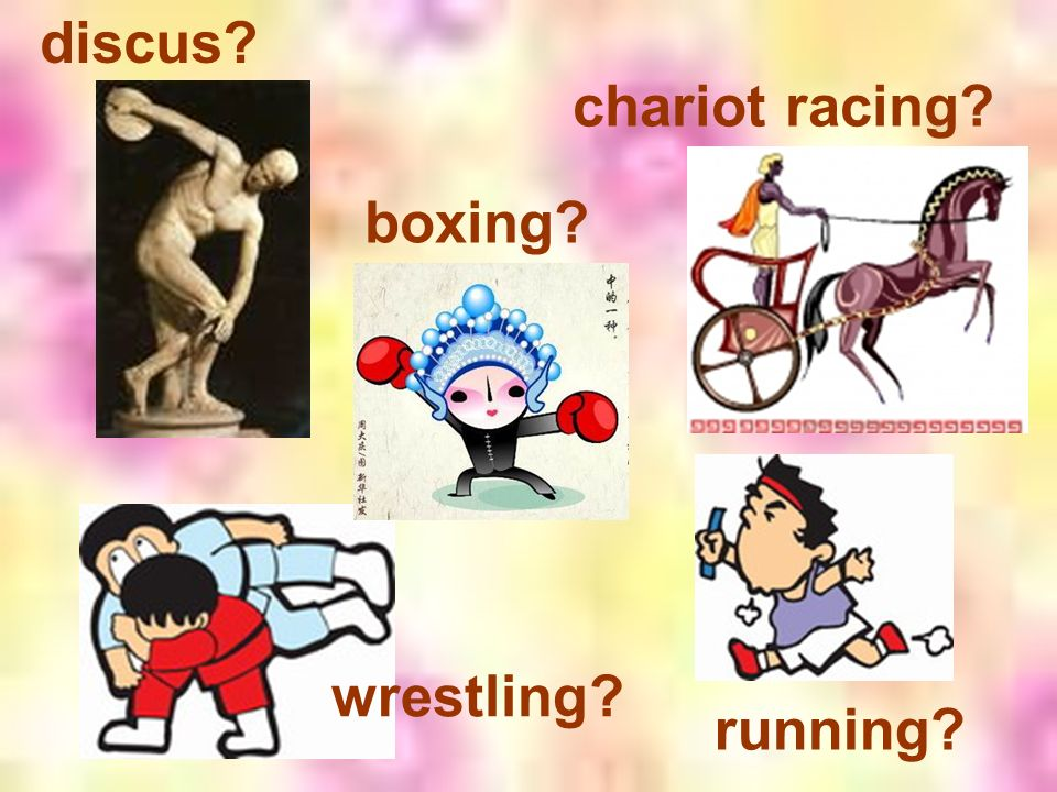 discus? wrestling? boxing? running? chariot racing?