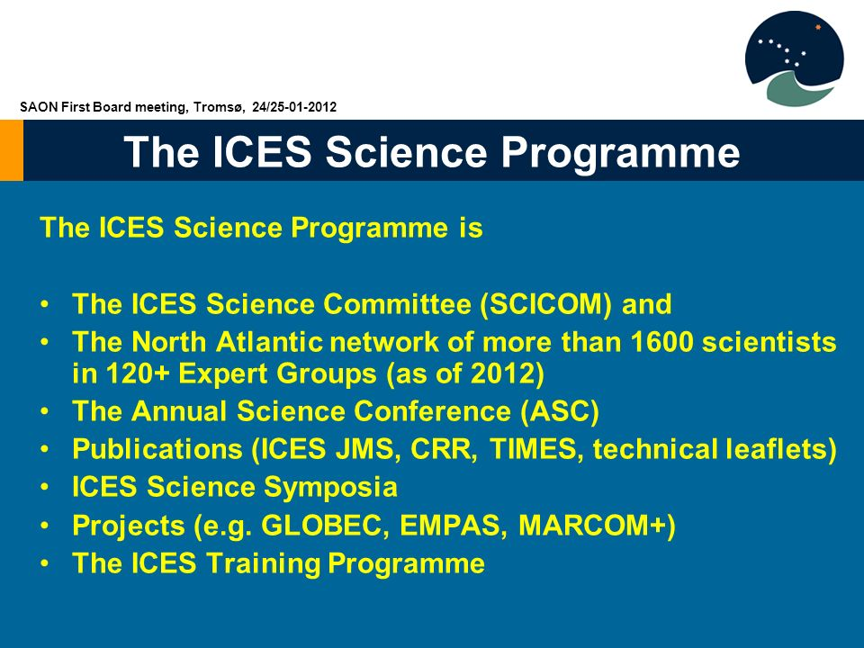 The ICES Science Programme The ICES Science Programme is The ICES Science Committee (SCICOM) and The North Atlantic network of more than 1600 scientis