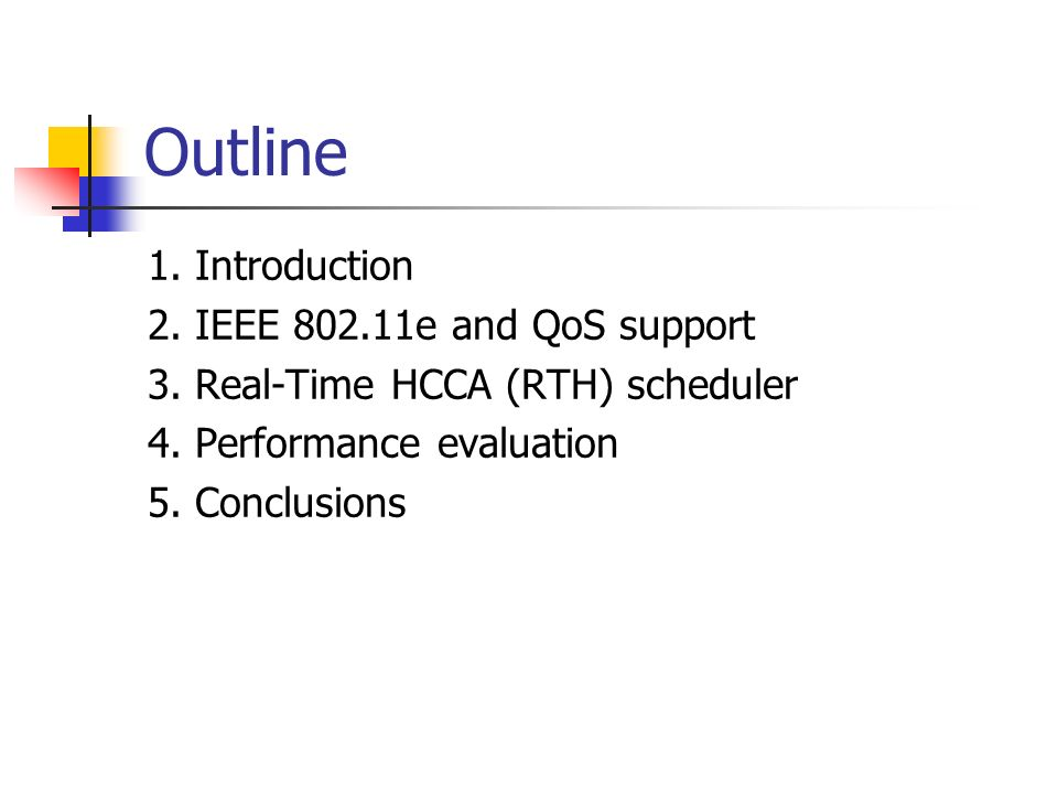 Outline 1. Introduction 2. IEEE 802.11e and QoS support 3. Real-Time HCCA (RTH) scheduler 4. Performance evaluation 5. Conclusions
