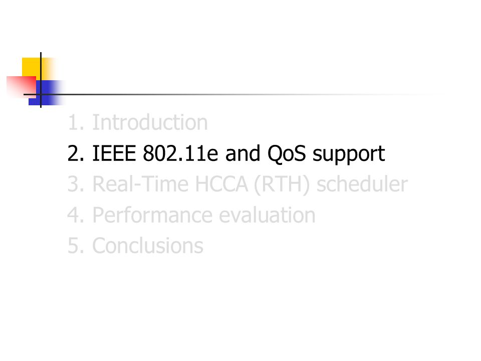 1. Introduction 2. IEEE 802.11e and QoS support 3. Real-Time HCCA (RTH) scheduler 4. Performance evaluation 5. Conclusions